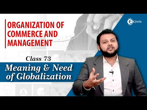 Meaning and need of globalization - business environment - organization of commerce and management