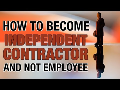 How to become an independent contractor and not an employee