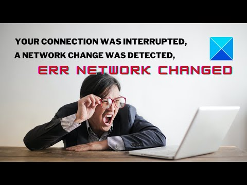 Your connection was interrupted, a network change was detected, err network changed
