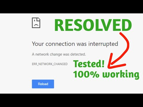 Your connection was interrupted | a network change was detected | err_network_changed | 2021